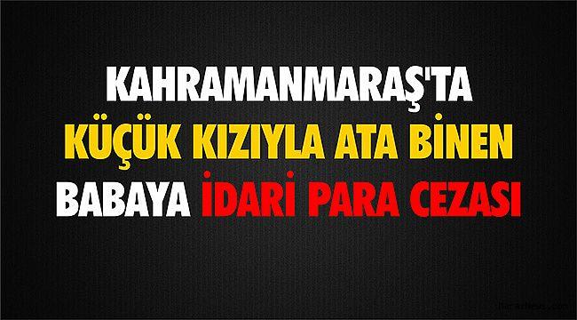 Kahramanmaraş'ta küçük kızıyla ata binen babaya idari para cezası
