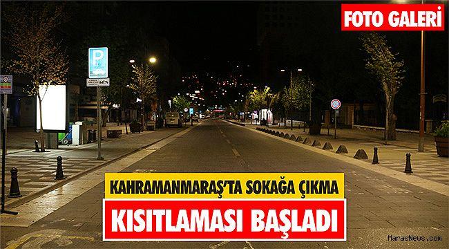 Kahramanmaraş'ta sokağa çıkma kısıtlaması başladı