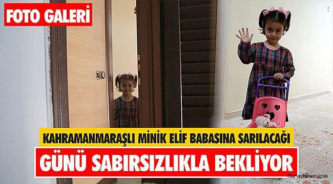 Kahramanmaraşlı minik Elif babasına sarılacağı günü sabırsızlıkla bekliyor