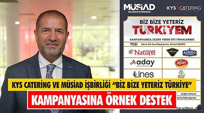 """KYS Catering ve MÜSİAD işbirliği ile """"Biz bize yeteriz Türkiye"""" kampanyasına örnek destek"""