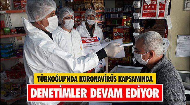 Türkoğlunda koronavirüs kapsamında denetimler devam ediyor
