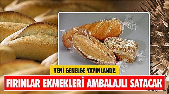 Yeni genelge yayınlandı! Fırınlar ekmekleri ambalajlı satacak