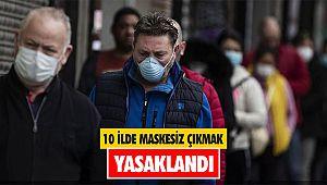 10 İlde maskesiz çıkmak yasaklandı