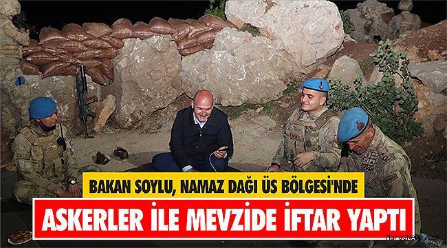 Bakan Soylu, Namaz Dağı Üs Bölgesi'nde askerler ile mevzide iftar yaptı