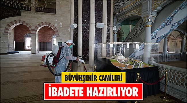 Büyükşehir camileri ibadete hazırlıyor