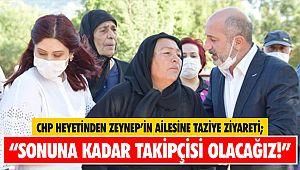"""CHP Heyetinden Zeynep'in Ailesine Taziye Ziyareti; """"Sonuna kadar takipçisi olacağız!"""""""
