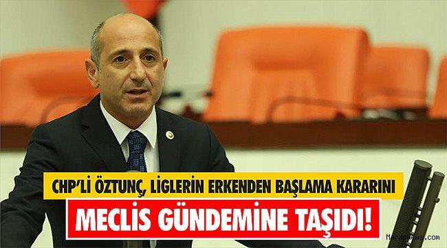 CHP'li Öztunç, Liglerin Erkenden Başlama Kararını Meclis gündemine taşıdı!