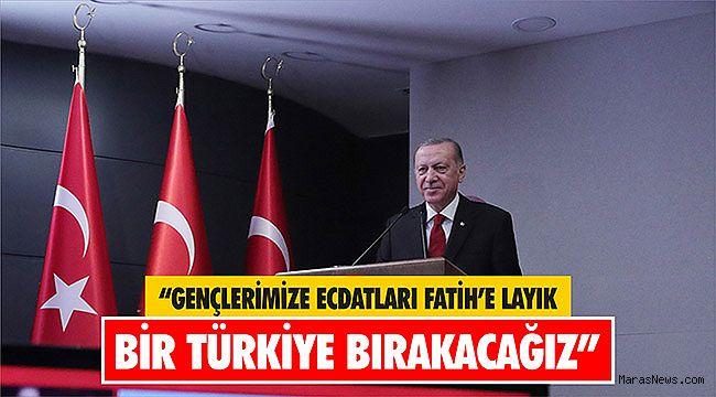 """Cumhurbaşkanı Erdoğan: """"Gençlerimize ecdatları Fatih'e layık bir Türkiye bırakacağız"""""""
