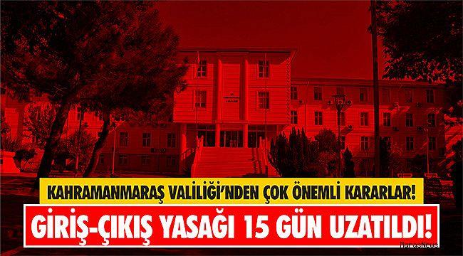 Kahramanmaraş'a giriş-çıkış yasağı 15 gün uzatıldı!