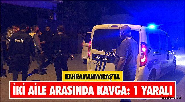 Kahramanmaraş'ta iki aile arasında kavga: 1 yaralı