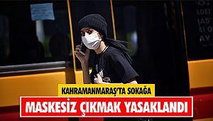 Kahramanmaraş'ta sokağa maskesiz çıkmak yasaklandı