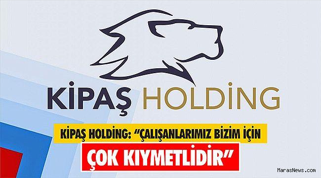 """Kipaş Holding: """"Çalışanlarımız bizim için çok kıymetlidir"""""""