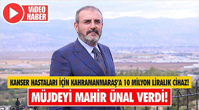 Müjdeyi Mahir Ünal verdi! Kanser hastaları için Kahramanmaraş'a 10 milyon liralık cihaz!