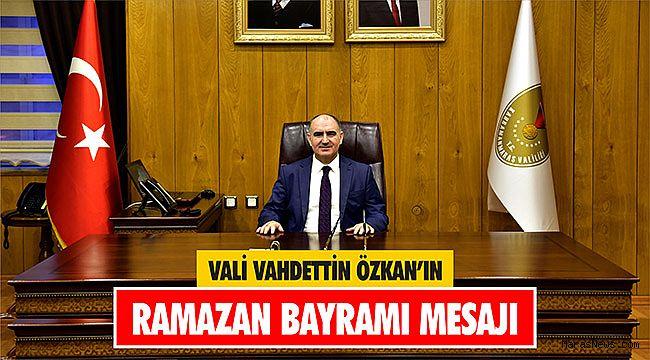 Vali Vahdettin Özkan'ın Ramazan Bayramı Mesajı