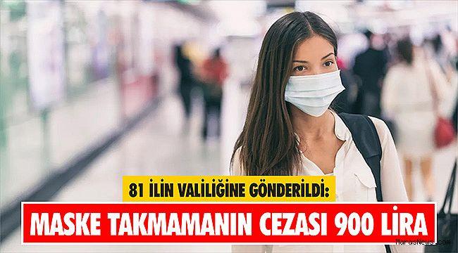 81 ilin valiliğine gönderildi: Maske takmamanın cezası 900 lira