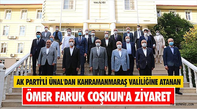 AK Parti'li Ünal'dan Kahramanmaraş Valiliğine atanan Ömer Faruk Coşkun'a ziyaret
