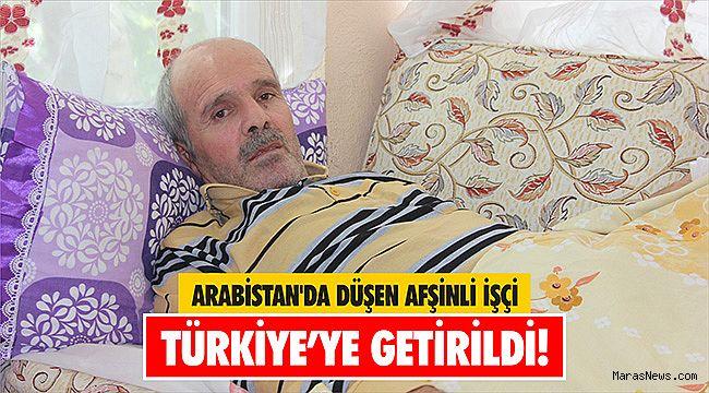 Arabistan'da düşen Afşinli İşçi Türkiye'ye getirildi!