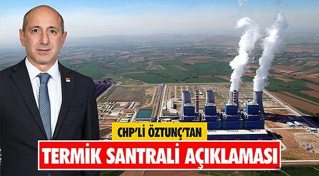 CHP'li Öztunç'tan Termik Santrali açıklaması
