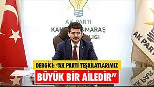 """Debgici: """"AK Parti teşkilatlarımız büyük bir ailedir"""""""