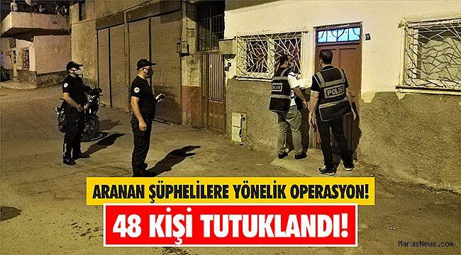 Aranan şüphelilere yönelik operasyonda 48 kişi tutuklandı!