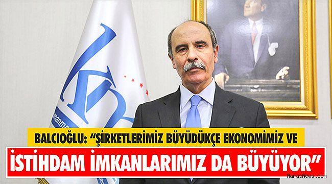 """Balcıoğlu: """"Şirketlerimiz büyüdükçe ekonomimiz ve istihdam imkanlarımız da büyüyor"""""""