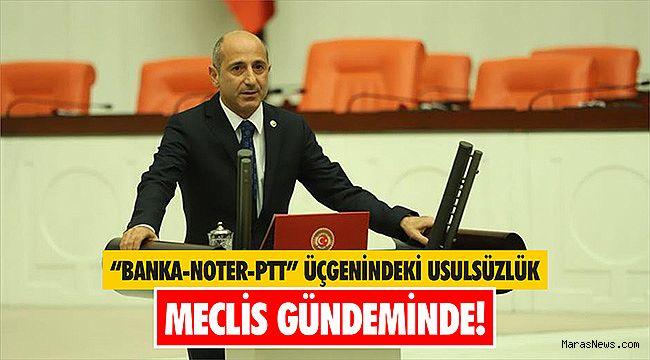 """Banka-Noter-PTT"" Üçgenindeki Usulsüzlük Meclis Gündeminde!"
