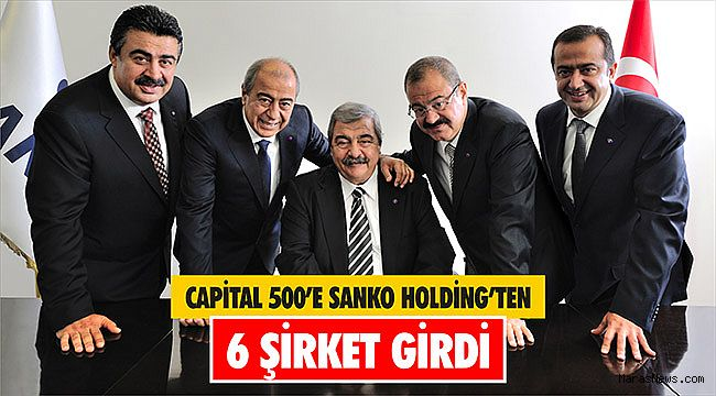 Capital 500'e SANKO Holding'ten 6 şirket girdi