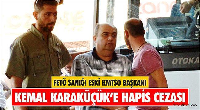 FETÖ sanığı eski KMTSO Başkanı Kemal Karaküçük'e Hapis Cezası