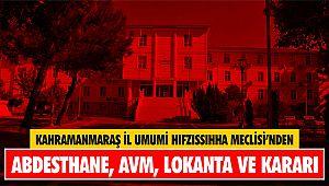 Kahramanmaraş İl Umumi Hıfzıssıhha Meclisi'nden Abdesthane, Avm ve lokanta kararı..