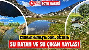Kahramanmaraş'ta doğal güzellik: Su Batan ve Su Çıkan Yaylası