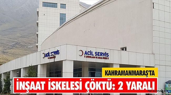 Kahramanmaraş'ta inşaat iskelesi çöktü: 2 yaralı