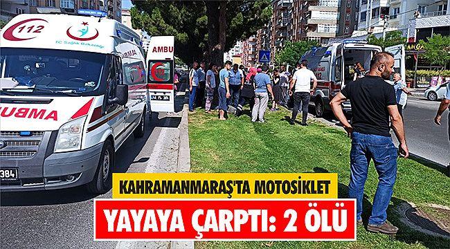 Kahramanmaraş'ta motosiklet yayaya çarptı: 2 ölü