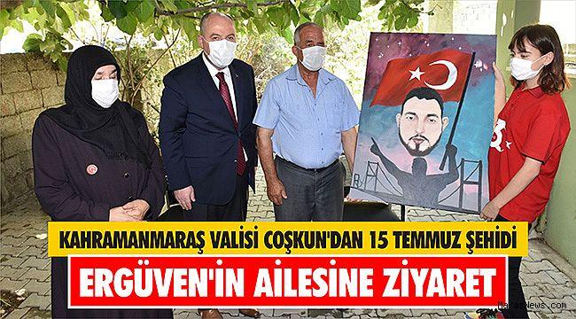 Kahramanmaraş Valisi Coşkun'dan 15 Temmuz şehidi Ergüven'in ailesine ziyaret