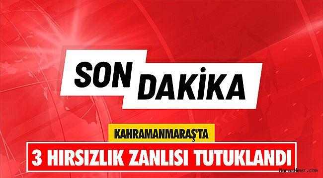 Kahramanmaraş'ta 3 hırsızlık zanlısı tutuklandı