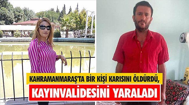 Kahramanmaraş'ta bir kişi karısını öldürdü, kayınvalidesini yaraladı