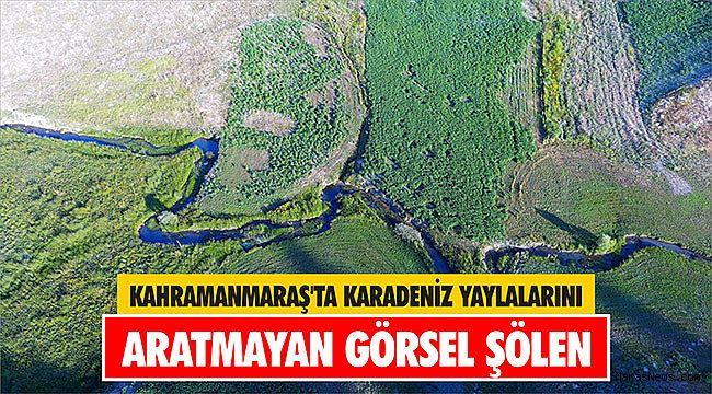 Kahramanmaraş'ta Karadeniz yaylalarını aratmayan görsel şölen