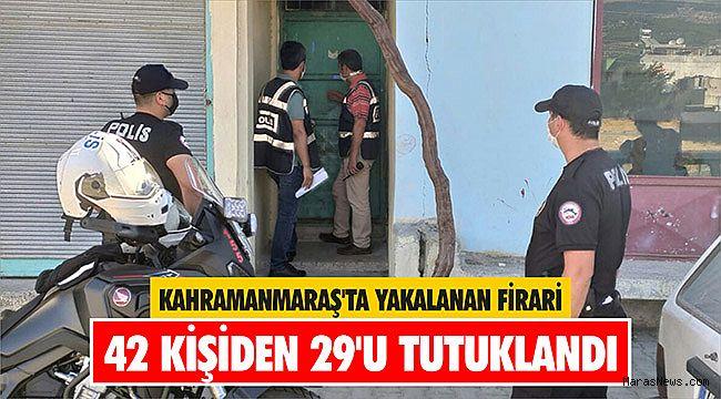 Kahramanmaraş'ta yakalanan firari 42 kişiden 29'u tutuklandı