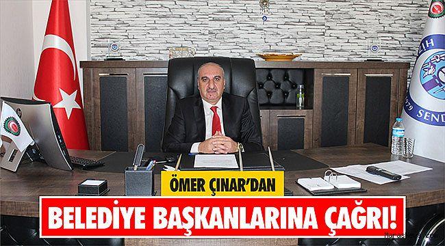 Ömer Çınar'dan belediye başkanlarına çağrı!