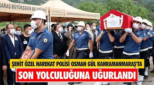Şehit özel harekat polisi Osman Gül Kahramanmaraş'ta son yolculuğuna uğurlandı