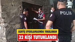 Asayiş uygulamasında yakalanan 32 kişi tutuklandı