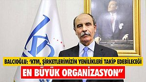 """Balcıoğlu: 'KTM, şirketlerimizin yenilikleri takip edebileceği en büyük organizasyon"""""""
