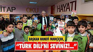 """Başkan Mahçiçek; """"Türk Dili'ni seviniz!..."""""""