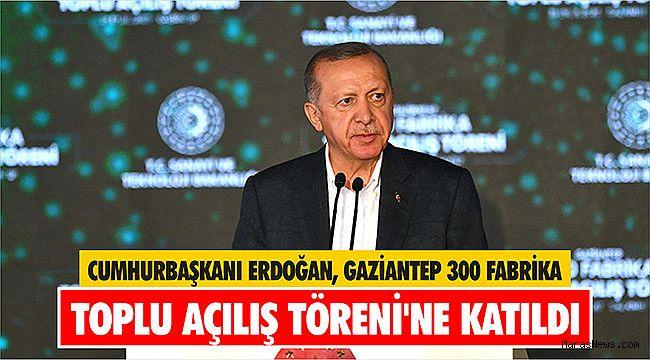 Cumhurbaşkanı Erdoğan, Gaziantep 300 Fabrika Toplu Açılış Töreni'ne katıldı