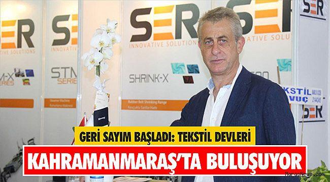 Geri sayım başladı: Tekstil devleri Kahramanmaraş'ta buluşuyor