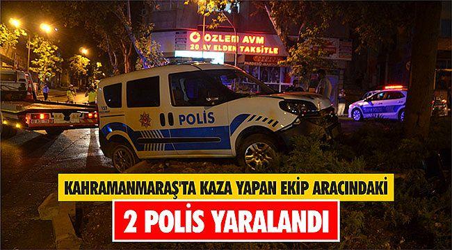 Kahramanmaraş'ta kaza yapan ekip aracındaki 2 polis yaralandı