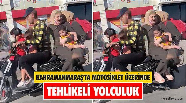 Kahramanmaraş'ta motosiklet üzerinde tehlikeli yolculuk