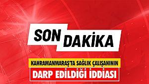 Kahramanmaraş'ta sağlık çalışanının darp edildiği iddiası