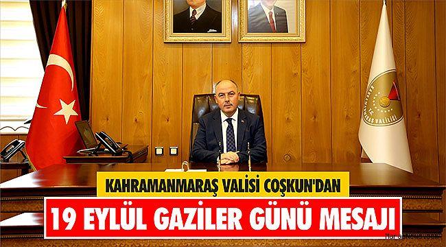 Kahramanmaraş Valisi Coşkun'dan 19 Eylül Gaziler Günü mesajı