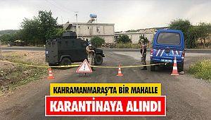 Kahramanmaraş'ta bir mahalle karantinaya alındı
