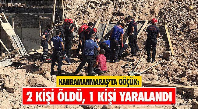 Kahramanmaraş'ta göçük: 2 ölü, 1 yaralı